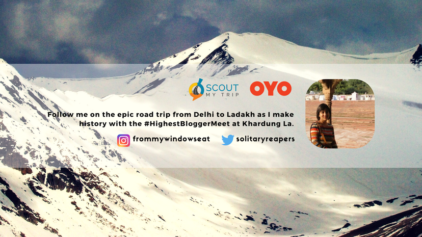 Ladakh, Leh, Road Trip, Scout My Trip, OYO, Highest Blogger Meet, #HighestBloggerMeet, Khardung La, Travel Bloggers, #AageSeRight